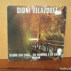 Discos de vinilo: DIONI VELAZQUEZ - OTOÑO SIN FINAL - SU SOMBRA Y SU CALOR - SINGLE . Lote 180402230
