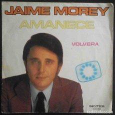 Discos de vinilo: JAIME MOREY - AMANECE / VOLVERÁ - BELTER 1972. Lote 180405532