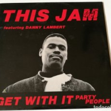 Discos de vinilo: THIS JAM FEATURING DANNY LAMBERT - GET WITH IT (PARTY PEOPLE) - 1990. Lote 180424696