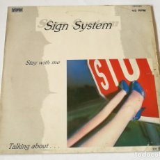 Discos de vinilo: SIGN SYSTEM - STAY WITH ME / TALKING ABOUT... - 1984. Lote 180425960