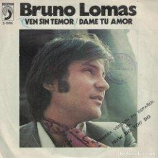 Discos de vinilo: BRUNO LOMAS - VEN SIN TEMOR / DAME TU AMOR (SINGLE ESPAÑOL, DISCOPHON 1972). Lote 180850635