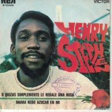 Discos de vinilo: HENRY STEPHEN - O QUIZAS SIMPLEMENTE LE REGALE UNA ROSA / MAMA REGO AZUCAR EN MI. Lote 180851325