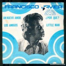 Discos de vinilo: NUMULITE S005 FRANCISCO JAVIER UN NUEVO AMOR LOS AMIGOS ¿POR QUÉ? LITTLE MAN . Lote 181163277