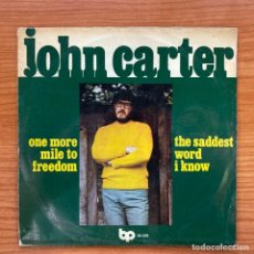 Discos de vinilo: JOHN CARTER // ONE MORE MILE TO FREEDOM - THE SADDEST WORD I KNOW // ESPAÑA 1973. Lote 181222108