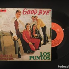 Discos de vinilo: LOS PUNTOS - GOOD BYE , AHORA SI AHORA NO - POLYDOR 20 62 119 PERFECTO. Lote 181416196