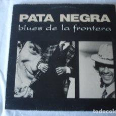 Discos de vinilo: PATA NEGRA BLUES DE LA FRONTERA. Lote 181616050