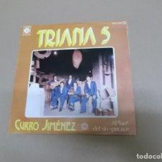 Discos de vinilo: TRIANA 5 (SINGLE) CURRO JIMENEZ AÑO – 1979. Lote 181967318