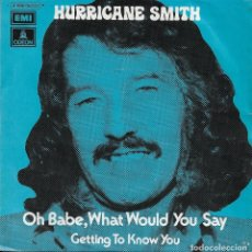 Discos de vinilo: HURRICANE SMITH OH BABE, WHAT WOULD YOU SAY EMI ODEON 1972. Lote 182056778