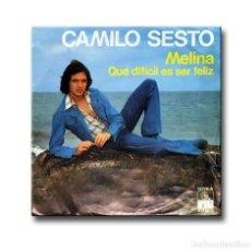 Discos de vinilo: CAMILO SESTO - MELINA / QUE DIFICIL ES SER FELIZ. Lote 182453323