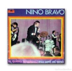 Discos de vinilo: NINO BRAVO - TE QUIERO, TE QUIERO /ESA SERA MI CASA . Lote 182567878