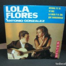 Discos de vinilo: LOLA FLORES Y ANTONIO GONZALEZ. GITANA YE YE -TE VAS -LA VACA Y EL SOL-QUE BARBARIDAD. BELTER 1965 . Lote 182600561