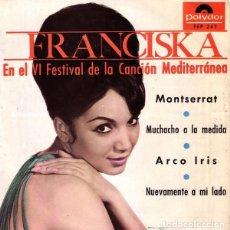 Discos de vinilo: SINGLE FRANCISKA - EN EL VI FESTIVAL DE LA CANCIÓN MEDITERRÁNEA. Lote 182682338