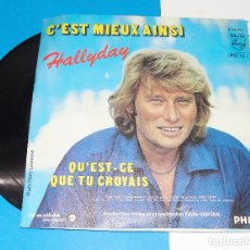 Discos de vinilo: JOHNNY HALLYDAY --- C´EST MIEUX AINSI / QU´EST QUE TU CROYAINS. Lote 182701088