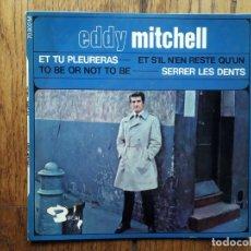 Discos de vinilo: EDDY MITCHELL - ET TU PLEURERAS + SERRER LES DENTS + ET S'IL N'EN RESTE QU'UN + TO BE OR NO TO BE . Lote 182751528