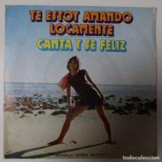 Discos de vinilo: TE ESTOY AMANDO LOCAMENTE. CANTA Y SE FELIZ. Lote 182785263