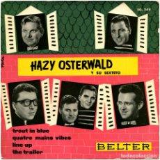 Discos de vinilo: HAZY OSTERWALD Y SU SEXTETO - TROUT IN BLUE - EP SPAIN 1959 - BELTER/PALETTE 50.249 . Lote 182812305