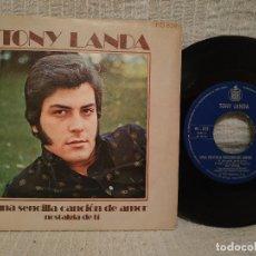 Discos de vinilo: TONY LANDA - UNA SENCILLA CANCION DE AMOR / NOSTALGIA DE TI - (SINGLE HISPAVOX DEL AÑO 1972) . Lote 182893053