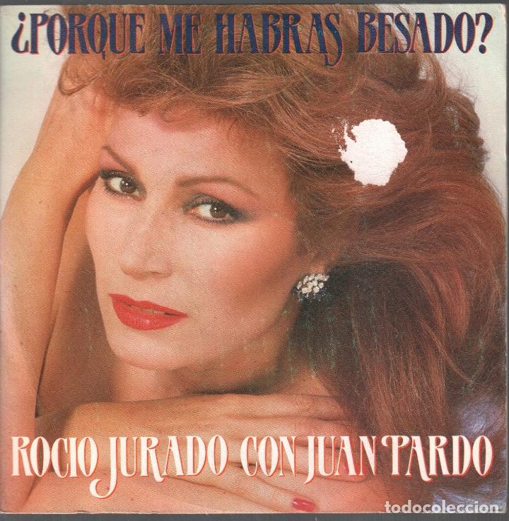 ROCIO JURADO CON JUAN PARDO / ¿ PORQUE ME HABRAS BESADO ? / SINGLE RCA DE 1983 RF-4175 (Música - Discos - Singles Vinilo - Flamenco, Canción española y Cuplé)