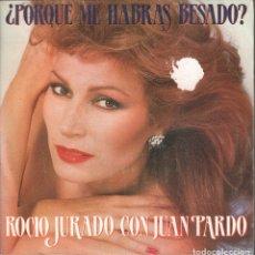 Discos de vinilo: ROCIO JURADO CON JUAN PARDO / ¿ PORQUE ME HABRAS BESADO ? / SINGLE RCA DE 1983 RF-4175. Lote 182952691
