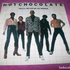 Discos de vinilo: HOT CHOCOLATE - YOU´LL NEVER BE SO WRONG - SINGLE ORIGINAL DE RAK - ORIGINAL DE U.K - 1981. Lote 183320638