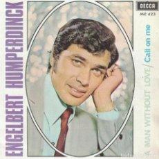 Discos de vinilo: ENGELBERT HUMPERDINCK - A MAN WITHOUT LOVE / CALL ON ME (SINGLE ESPAÑOL, DECCA 1967). Lote 183376660