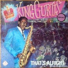 Discos de vinilo: KING CURTIS : THAT'S ALLRIGHT [UK 1983] LP/RE/COMP. Lote 183414198