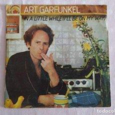 Discos de vinilo: ART GARFUNKEL – IN A LITTLE WHILE (I'LL BE ON MY WAY). Lote 183490743