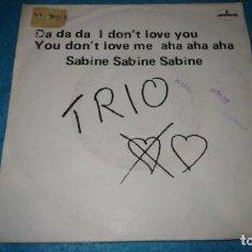 Discos de vinilo: TRIO - DA, DA, DA I DON'T LOVE YOU, YOU DON'T LOVE ME AHA, AHA, AH / SABINE, SABINE, SABINE. Lote 183516421