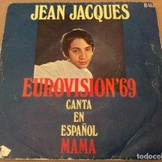Discos de vinilo: JEAN JACQUES, CANTA EN ESPAÑOL. EUROVISON 69. MAMA ; LOS DOMINGOS FELICES. HISPAVOX 1969.. Lote 183651672