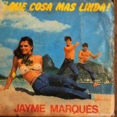 Discos de vinilo: SINGLE JAYME MARQUES - ¡QUE COSA MAS LINDA!. ESPAÑA 1981 (VG_VG+). Lote 183663983