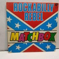 Discos de vinilo: SINGLE-ROCKABILLY REBEL-MATCHBOX EN FUNDA ORIGINAL AÑO 1980. Lote 183743448