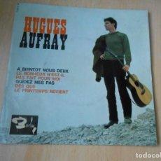 Discos de vinilo: HUGUES AUFRAY, EP, A BIENTOT NOUS DEUX + 3, AÑO 19?? MADE IN FRANCE. Lote 183766210