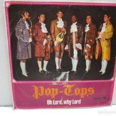 Discos de vinilo: SINGLE-POP TOPS-OH LORD,WHY LORD EN FUNDA ORIGINAL AÑO 1968. Lote 183855591