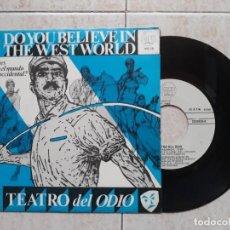 Discos de vinilo: TEATRO DEL ODIO.DO YOU BELIEVE IN THE WEST WORLD.PROMOCIONAL 1982. Lote 183880412