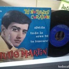Discos de vinilo: JULIO MARTÍN ? TU NO TIENES CORAZÓN - OLVIDA - ERES TÚ - TE BUSCARÉ. Lote 183920411
