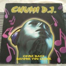 Discos de vinilo: CHUMI D.J. - COME BACK BEFORE YOU LEAVE. Lote 184008216
