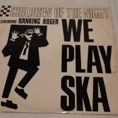Discos de vinilo: CHILDREN OF THE NIGHT FEATURING RANKING ROGER -WE PLAY SKA- (1989) MAXI-SINGLE. Lote 184064728
