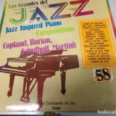 Discos de vinilo: DISCO LOS GRANDES DEL JAZZ NUMERO 58 JAZZ INSPORED PIANO, COMPOSITIONS: COPLAND, BURIAN, SCHULHOFF. Lote 184138956