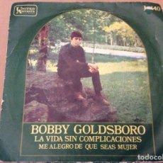 Discos de vinilo: BOBBY GOLDSBORO - LA VIDA SIN COMPLICACIONES /ME ALEGRO DE QUE SEAS MUJER 1969.. Lote 184209541
