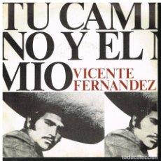 Discos de vinilo: VICENTE FERNANDEZ - TU CAMINO Y EL MIO / LA MISMA - SINGLE 1974. Lote 184346325