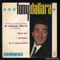 Discos de vinilo: TONY DALLARA · 7º FESTIVAL DE LA CANCIÓN MEDITERRÁNEA · SI CHIAMA MARIA / SONO QUI / SE FINIRA' / IO. Lote 184386765