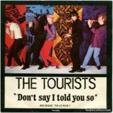 Discos de vinilo: THE TOURISTS (ANNIE LENNOX) – DON'T SAY I TOLD YOU SO - SG SPAIN 1981 - RCA VICTOR PB-5294. Lote 184397288