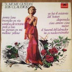 Discos de vinilo: LOS CLAUDIOS A MI ME GUSTAN LOS CLAUDIOS EDIC ESPAÑA POLYDOR 1967. Lote 184432815