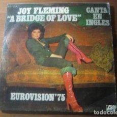 Discos de vinilo: JOY FLEMING - A BRIDGE OF LOVE **** SUPER RARO SINGLE ESPAÑOL EUROVISION 1975. Lote 184435862