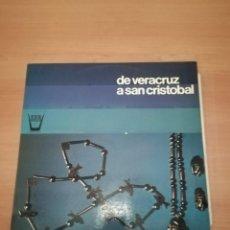 Discos de vinilo: DE VERACRUZ A SAN CRISTÓBAL . Lote 184495475