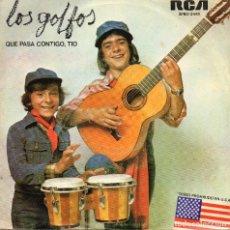 Discos de vinilo: LOS GOLFOS - QUE PASA CONTIGUO TIO - SINGLE . Lote 184932530