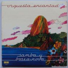 Discos de vinilo: ORQUESTA ENCANTADA: SAMBA Y BOSSA-NOVA. BELTER 1981 NUNCA ESCUCHADO. Lote 185907231