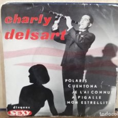 Discos de vinilo: CHARLY DELSAR - POLARIS / CUENTONA / MON ESTRELLITA / ... - EP. DEL SELLO SEXY . Lote 185912215