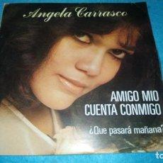 Discos de vinilo: ANGELA CARRASCO - AMIGO MIO CUENTA CONMIGO / ¿QUE PASARA MAÑANA? - SINGLE 1977. Lote 185935772