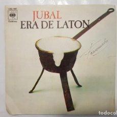 Discos de vinilo: SINGLE / JUBAL / ERA DE LATON - LA TARARA / 1973. Lote 186005618